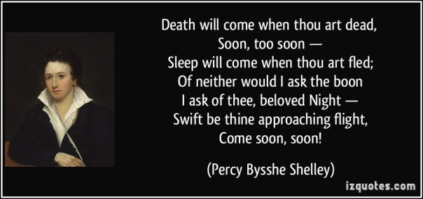 quote-death-will-come-when-thou-art-dead-soon-too-soon-sleep-will-come-when-thou-art-fled-of-percy-bysshe-shelley-266583